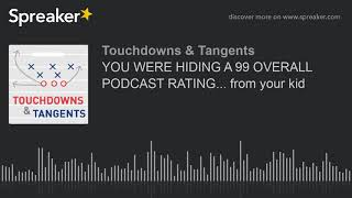 YOU WERE HIDING A 99 OVERALL PODCAST RATING... from your kid (part 2 of 7)