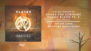 Slaves - Share The Sunshine Young Blood pt.  2 Feat. Kyle Lucas