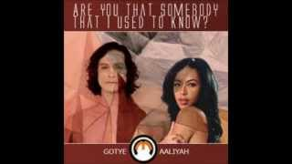 Aaliyah vs. Gotye- Are You That Somebody That I Used To Know?