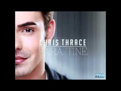 Chris Thrace - Fara tine (New Single 2013)