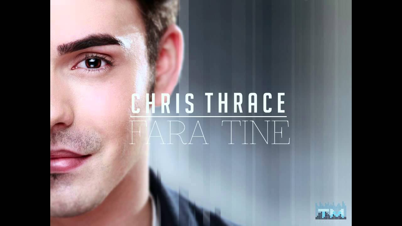 Chris Thrace - Fara tine (New Single 2013)