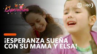 ¡Esperanza sueña con su mamá y Elsa! - Mi Esperanza 04/09/2018