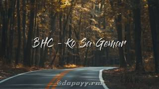 BHC - Ko Sa Gemar Lirik