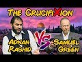 NEW Debate:  Was Christ Crucified? Adnan Rashid VS Samuel Green