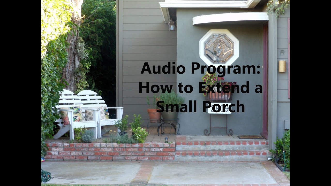 Audio Program: How To Extend A Small Porch   YouTube