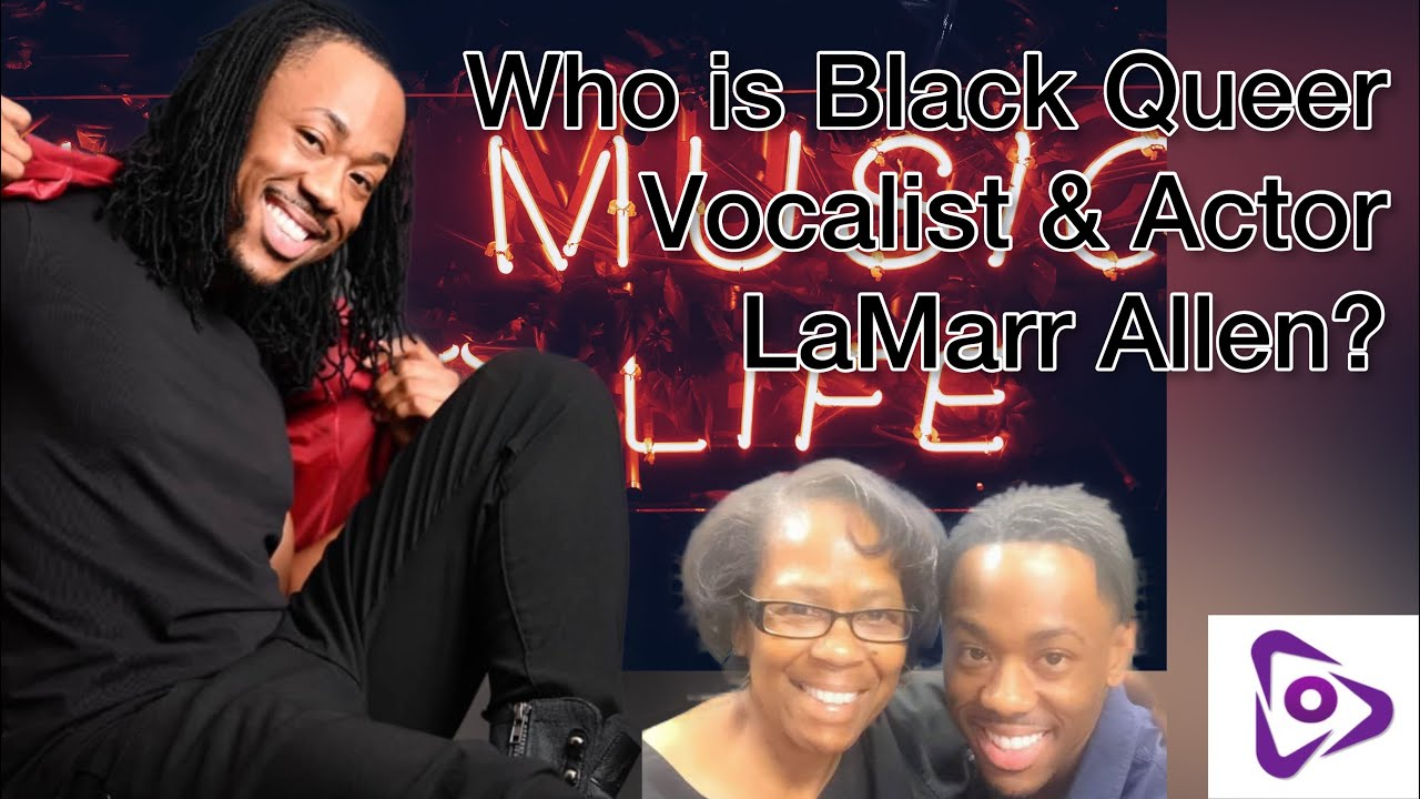 Who Is? | Black Queer | Vocalist, Actor, and Social Media Enthusiast | LaMarr Allen ?