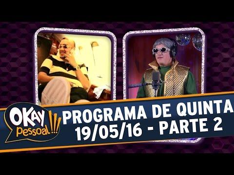 Okay Pessoal!!! (19/05/16) - Quinta - Parte 2