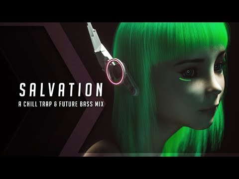 Salvation  A Chill Trap & Future Bass Mix