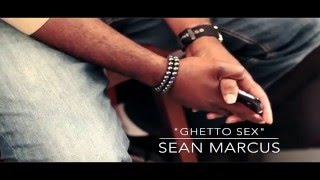"Sean Marcus-""Ghetto Sex"""