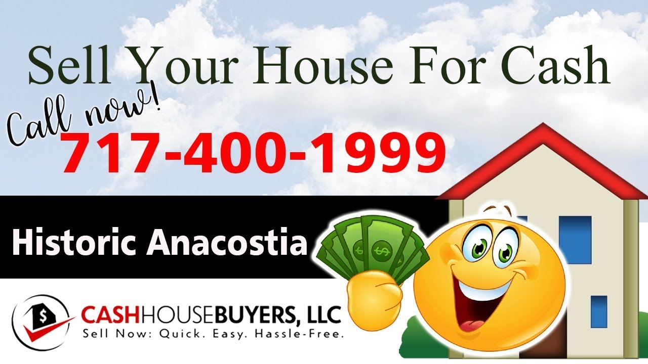 SELL YOUR HOUSE FAST FOR CASH Historic Anacostia Washington DC | CALL 717 400 1999 | We Buy Houses