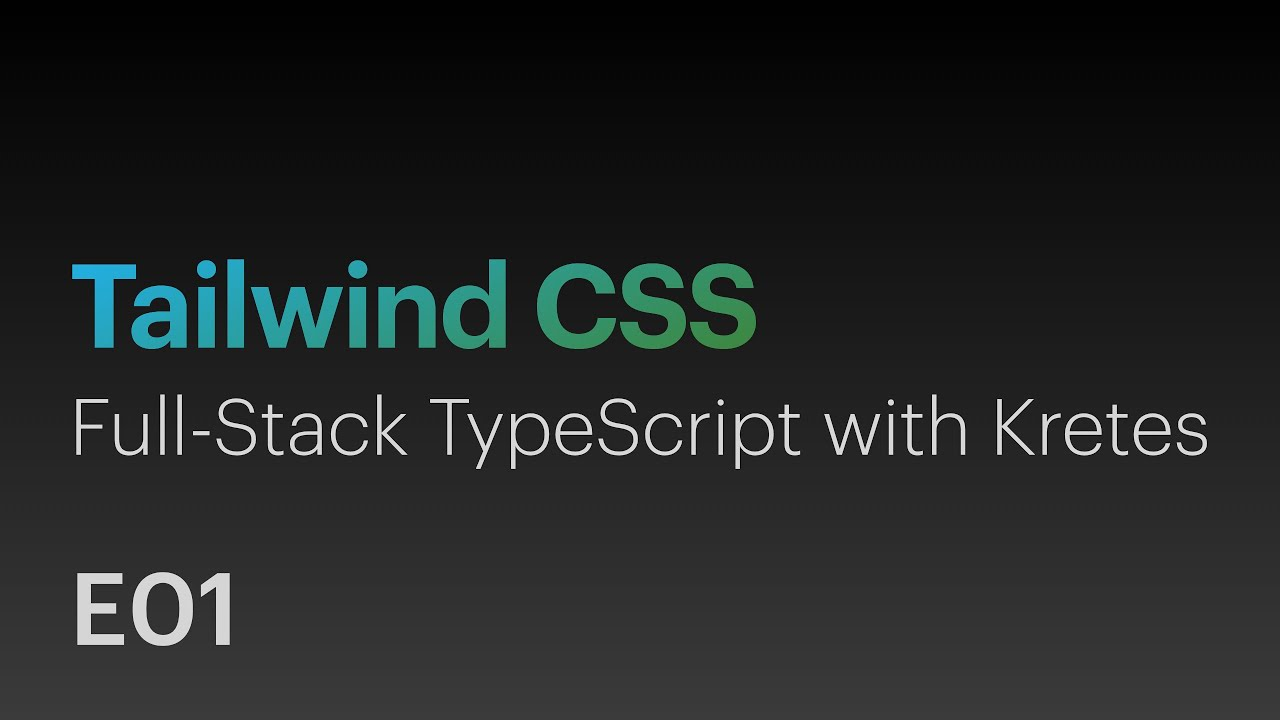 Tailwind CSS • Full-Stack TypeScript with Kretes • E01