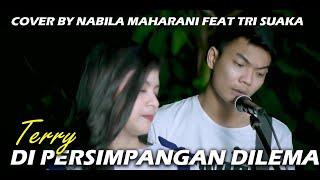 Di Persimpangan Dilema Terry Cover By Nabila Maharani Feat Tri Suaka