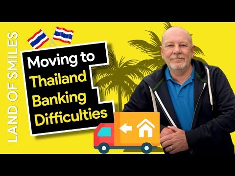 Moving to Thailand and Banking Difficulties plus Foreign Currency Account Requirements