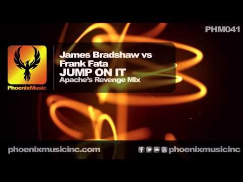 James Bradshaw vs Frank Fata - Jump On It (Apache's Revenge Mix) [Phoenix Music]