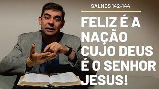 Feliz é a nação cujo Deus é o Senhor Jesus! - Sl 142-144