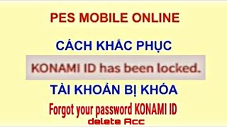 Cách lấy lại tài khoản konami và khắc phục tài khoản khi bị khóa Locked và cách xóa nick konami