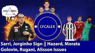 SARRI & JORGINHO SIGN | HAZARD & MORATA | GOLOVIN, RUGANI, ALISSON ISSUES | Chelsea Transfer Special