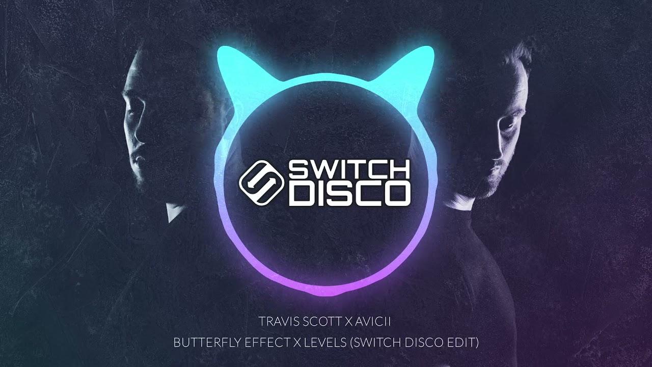 Download TRAVIS SCOTT X AVICII - BUTTERFLY EFFECT X LEVELS (SWITCH DISCO EDIT)