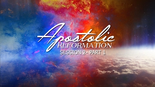 Apostolic Reformation Session2 part 1