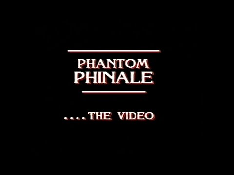 Phantom Phinale... The Video