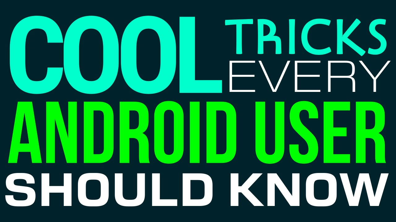 Camera Cool Tricks For Android Phones 7 cool tricks every android user should know youtube