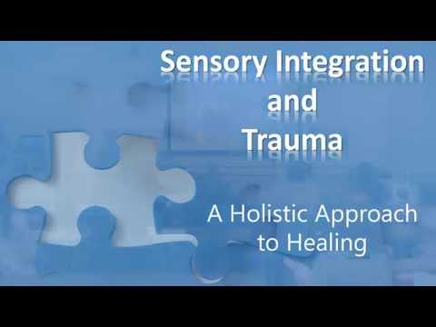 Sensory Integration & Trauma: A holistic approach to healing
