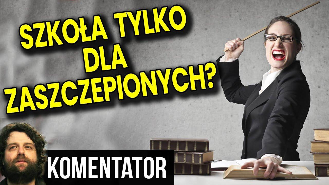Polska Szkoła Tylko Dla Zaszczepionych? Inni Nauczyciele i Uczniowie Zdalnie? - Analiza Komentator