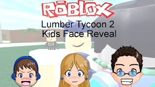 Roblox - Lumber Tycoon 2 - Kids Face Reveal and lets play