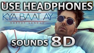 Harrdy Sandhu - Kya Baat Ay (8D AUDIO) | Latest Song | SOUNDS 8D HINDI
