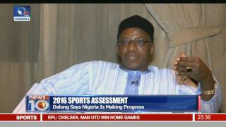 News@10: Dalung Says Nigeria Is Making Progress In Sports 11/12/16 Pt 4