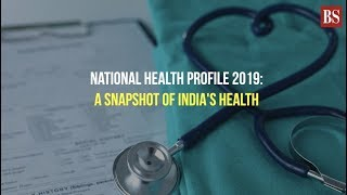 National Health Profile 2019: A snapshot of India's health