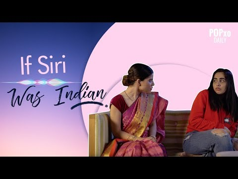 If Siri Was Indian - POPxo