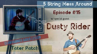 Tater Patch - taught by Dusty Rider [Clawhammer Banjo Lesson ] 5 String Mess Around - Episode 15