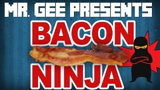 Bacon Ninja (The Song) by Mr. Gee
