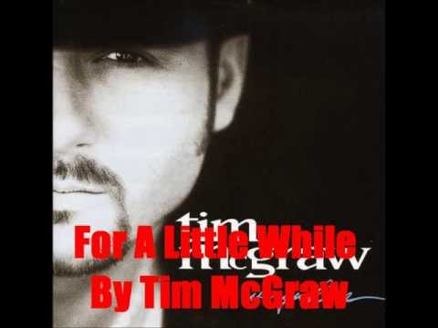 For A Little While By Tim McGraw *Lyrics in description*