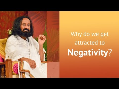 Why Are We Pulled Towards Negativity? | Gurudev Sri Sri Ravi Shankar