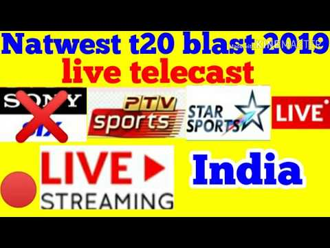 Natwest T20 Blast 2019 Live Streaming Tv Channel ।। T20 Blast 2019 Live Streaming In India