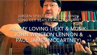 All My Loving (Text & Musik: John Winston Lennon & Paul James McCartney) hier heute v. Jürgen Fastje