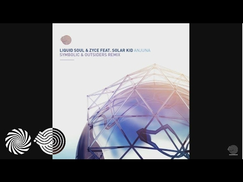 Liquid Soul & Zyce Feat. Solar Kid - Anjuna (Symbolic & Outsiders Remix)