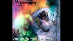 Wilhelmiina - And The Morning Won't Wait