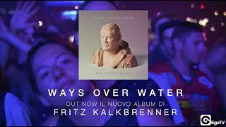 FRITZ KALKBRENNER - Ways Over Water (Album)