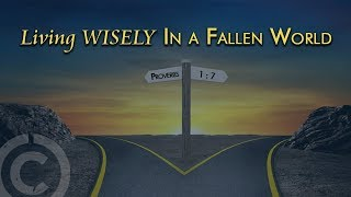 """Proverbs: Living Wisely in a Fallen World: """"The Pursuit of Wisdom"""""""