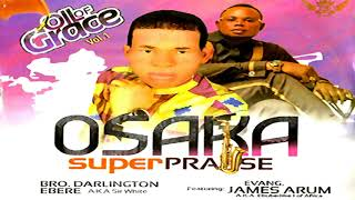 BRO. DARLINGTON EBERE - OSAKA SUPER PRAISE - 2019 Christian Music | Nigerian Gospel Songs😍