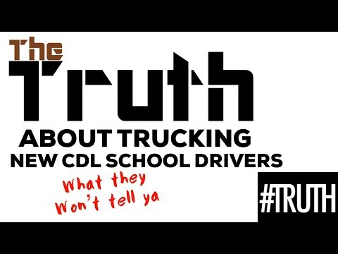 New CDL Truck Driving school truck drivers  here's the truth about trucking starting out