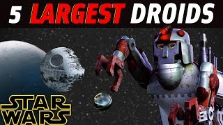 5 Largest Droids in Star Wars Legends | Star Wars Top 5