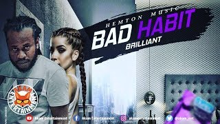 Brilliant - Bad Habit [HillTop Badness Riddim] January 2019