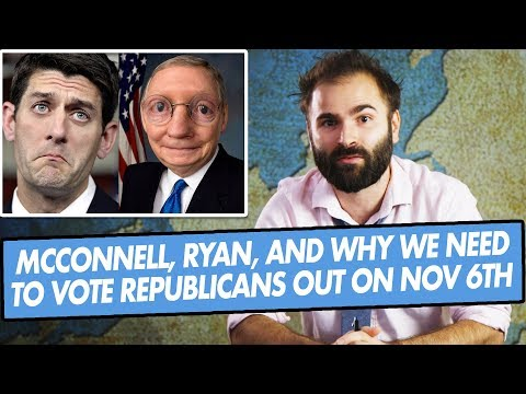 Mitch McConnell, Paul Ryan, and Why We Need To Vote Republicans Out On November 6th - SOME MORE NEWS