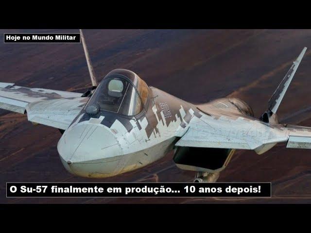 O Su-57 finalmente em produção... 10 anos depois!
