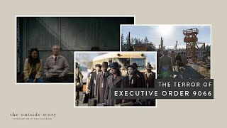 The Terror of Executive Order 9066 | TV Show Review | The Outside Story Podcast