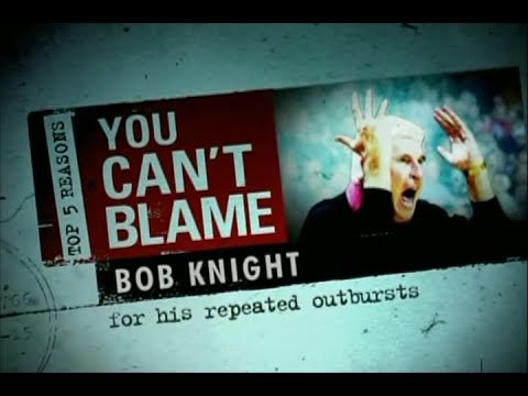 Top 5 Reasons You Can't Blame Bob Knight for his Outburts